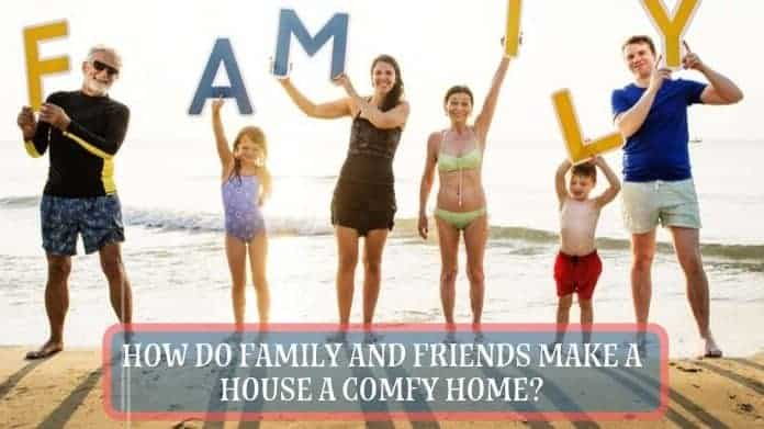 Making a House a Home with Family and Friends