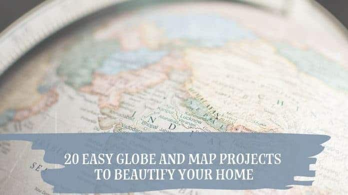 20 Easy Globe and Map Projects for Your Home